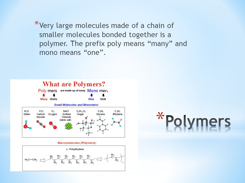 * Very large molecules made of a chain of smaller molecules bonded together is a polymer.