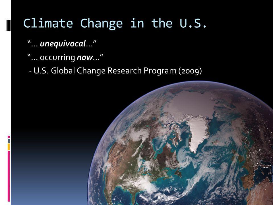 Climate Change in the U.S. … unequivocal… … occurring now… - U.S. Global Change Research Program (2009)