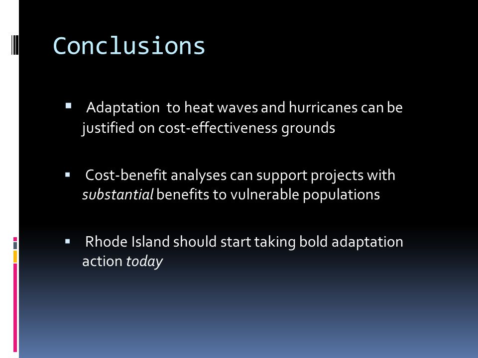 Conclusions Adaptation to heat waves and hurricanes can be justified on cost-effectiveness grounds Cost-benefit analyses can support projects with sub