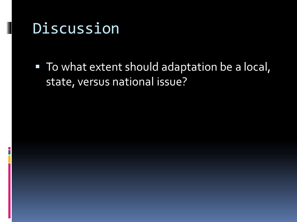 Discussion To what extent should adaptation be a local, state, versus national issue?