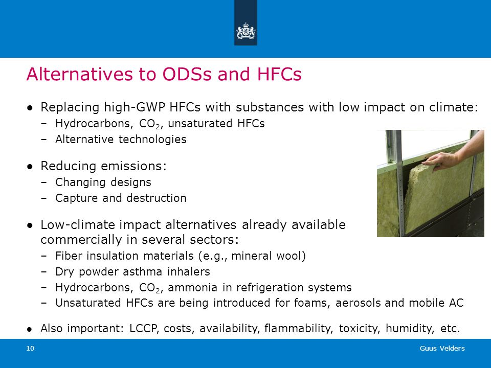 Guus Velders 10 Alternatives to ODSs and HFCs Replacing high-GWP HFCs with substances with low impact on climate: –Hydrocarbons, CO 2, unsaturated HFC