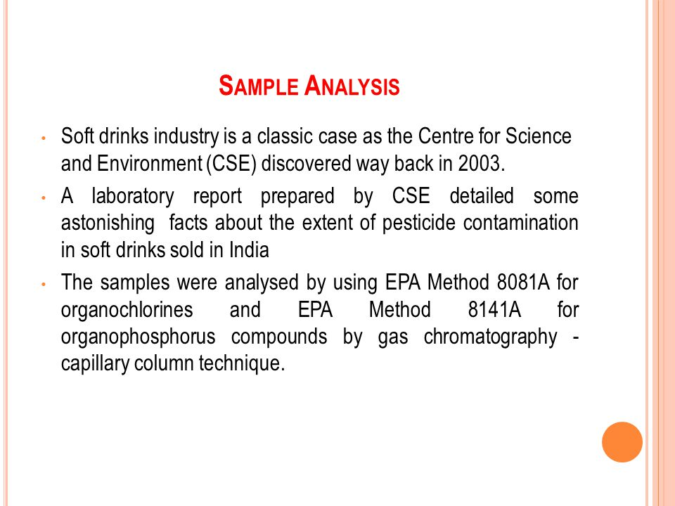S AMPLE A NALYSIS Soft drinks industry is a classic case as the Centre for Science and Environment (CSE) discovered way back in 2003. A laboratory rep