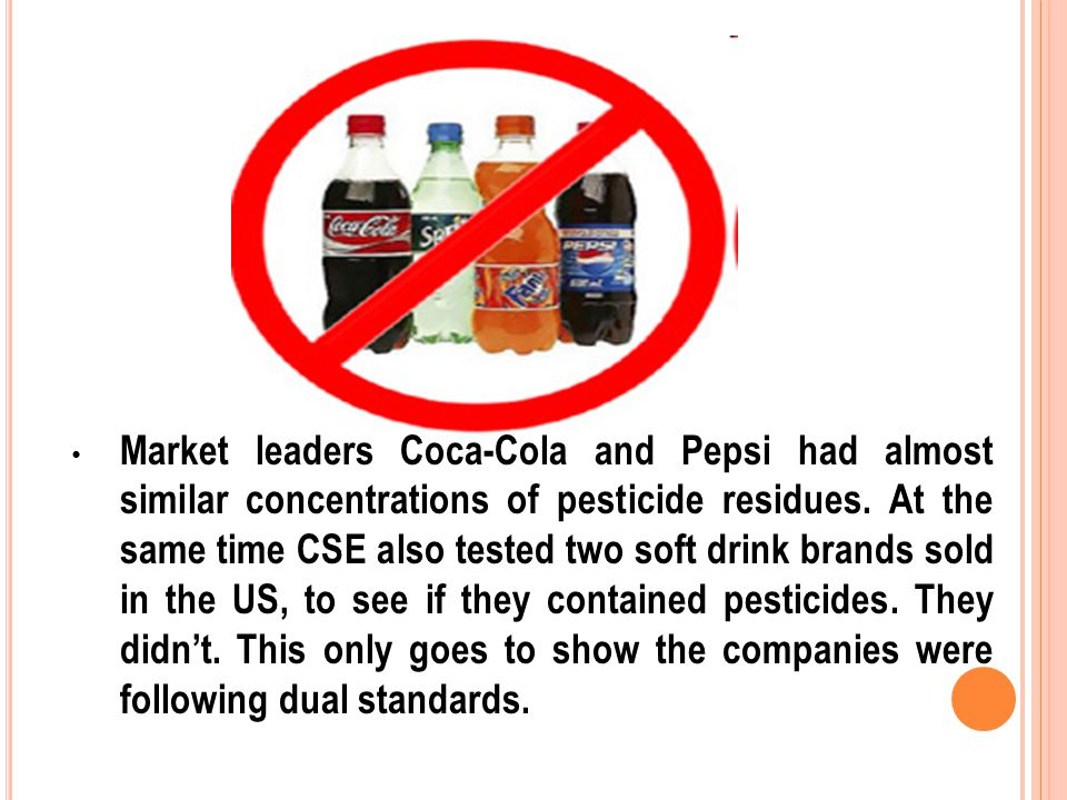 Market leaders Coca-Cola and Pepsi had almost similar concentrations of pesticide residues. At the same time CSE also tested two soft drink brands sol