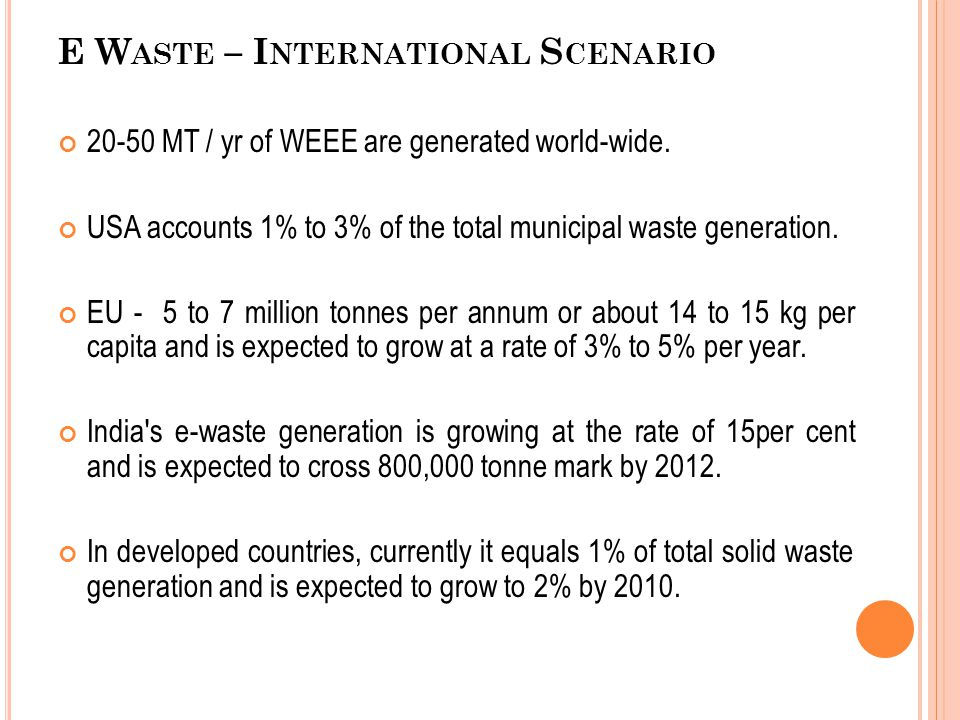 E W ASTE – I NTERNATIONAL S CENARIO 20-50 MT / yr of WEEE are generated world-wide.