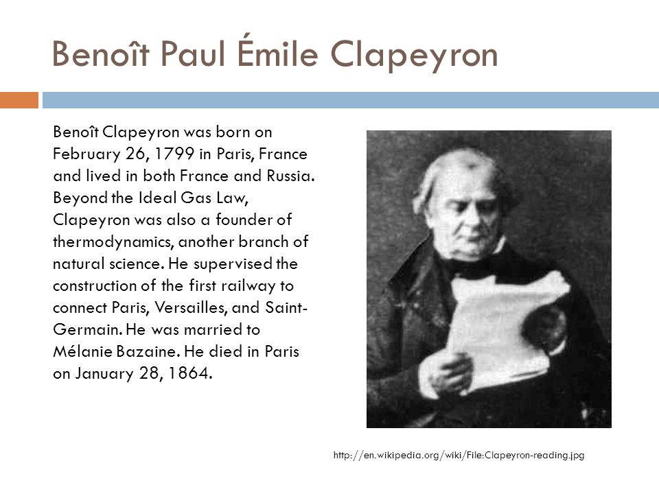Benoît Paul Émile Clapeyron Benoît Clapeyron was born on February 26, 1799 in Paris, France and lived in both France and Russia.