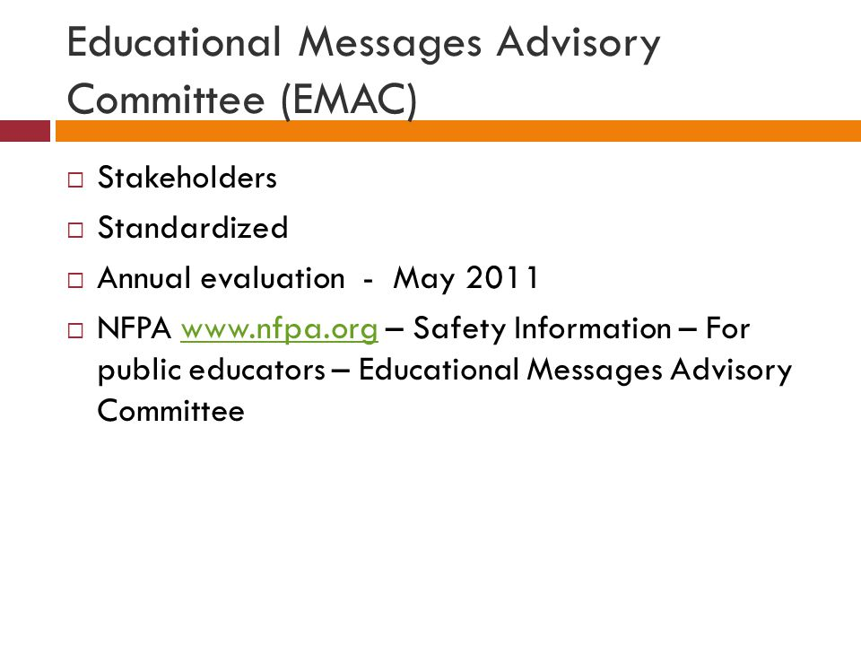 Educational Messages Advisory Committee (EMAC) Stakeholders Standardized Annual evaluation - May 2011 NFPA www.nfpa.org – Safety Information – For public educators – Educational Messages Advisory Committeewww.nfpa.org