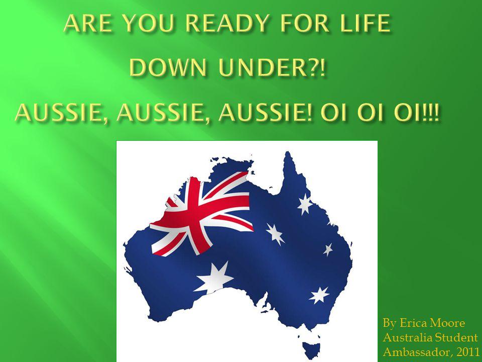 By Erica Moore Australia Student Ambassador, 2011