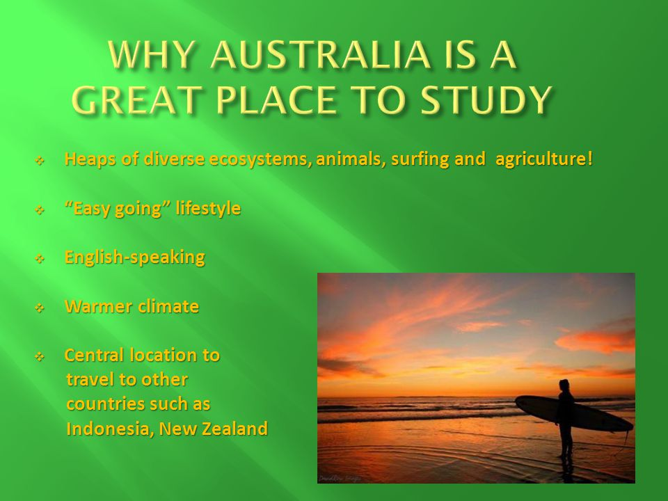 Heaps of diverse ecosystems, animals, surfing and agriculture.
