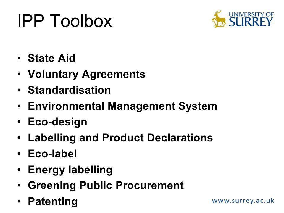 IPP Toolbox State Aid Voluntary Agreements Standardisation Environmental Management System Eco-design Labelling and Product Declarations Eco-label Energy labelling Greening Public Procurement Patenting