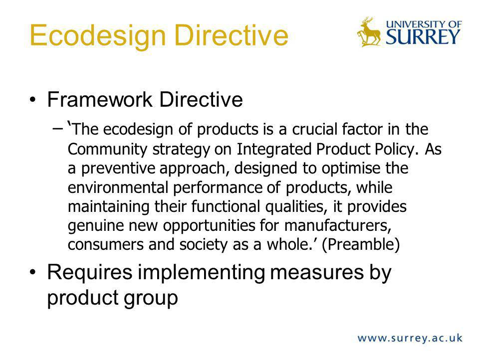 Ecodesign Directive Framework Directive – The ecodesign of products is a crucial factor in the Community strategy on Integrated Product Policy.