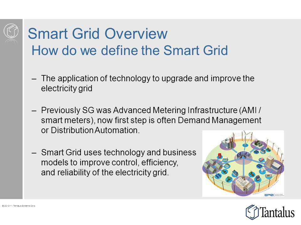 © 2010-11 Tantalus Systems Corp. Smart Grid Overview How do we define the Smart Grid –The application of technology to upgrade and improve the electri