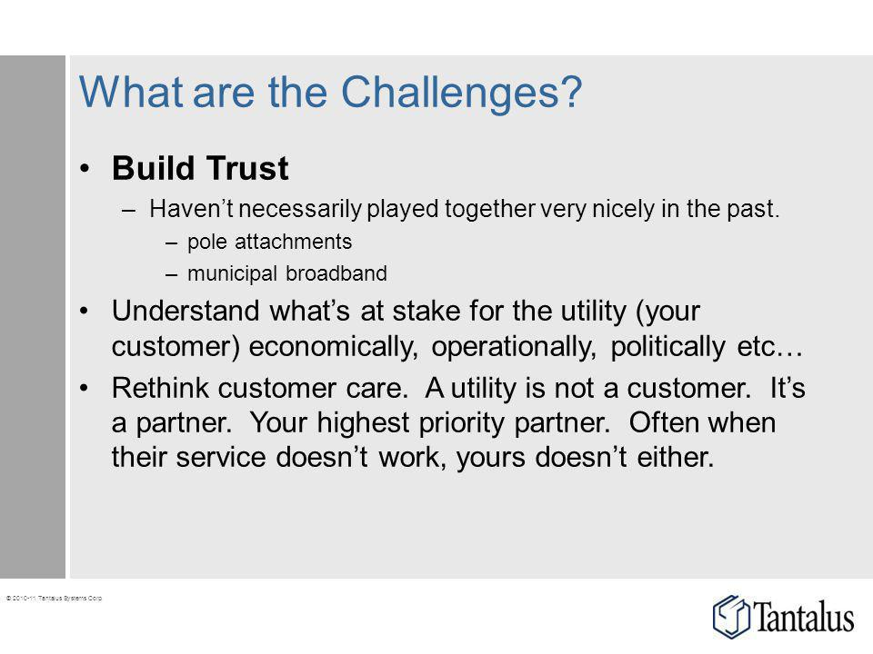 © 2010-11 Tantalus Systems Corp. What are the Challenges? Build Trust –Havent necessarily played together very nicely in the past. –pole attachments –