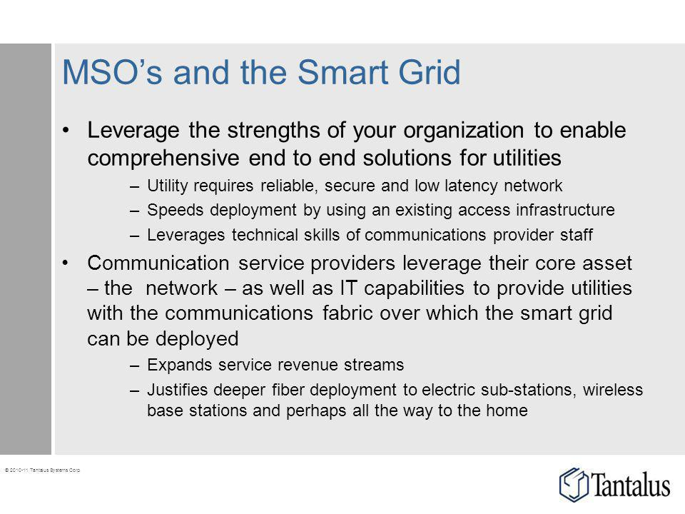 © 2010-11 Tantalus Systems Corp. MSOs and the Smart Grid Leverage the strengths of your organization to enable comprehensive end to end solutions for