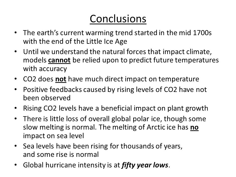 Conclusions The earths current warming trend started in the mid 1700s with the end of the Little Ice Age Until we understand the natural forces that i