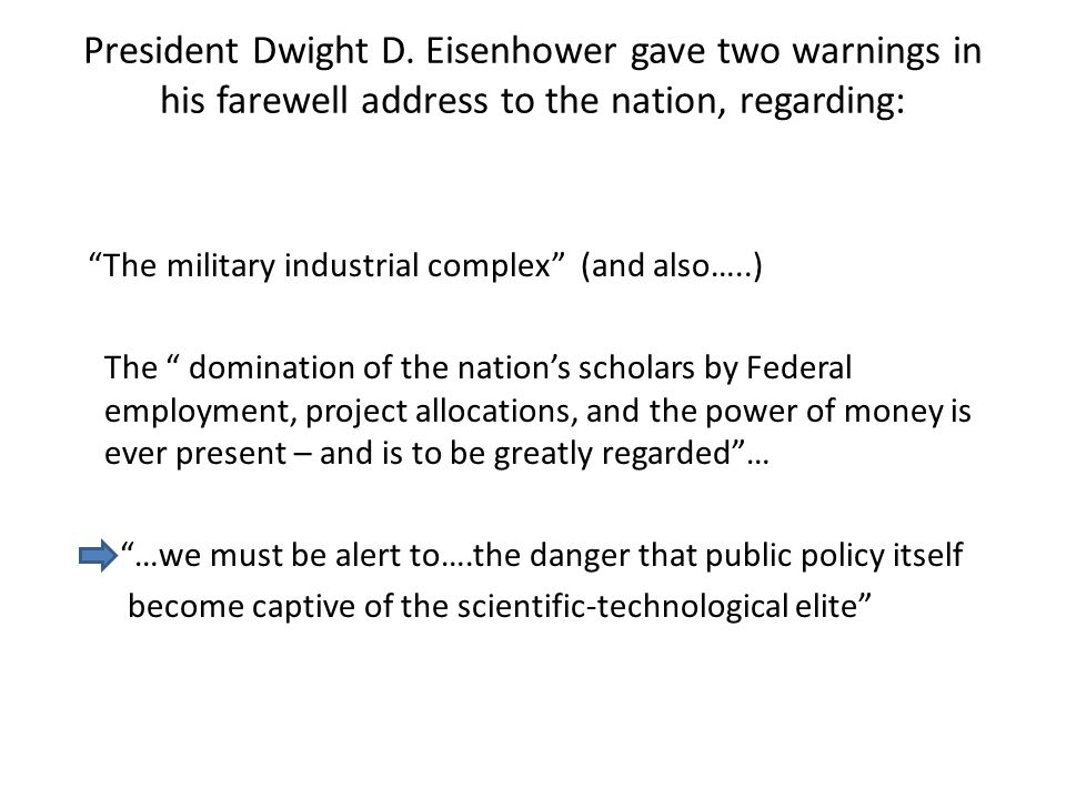 President Dwight D. Eisenhower gave two warnings in his farewell address to the nation, regarding: The military industrial complex (and also…..) The d