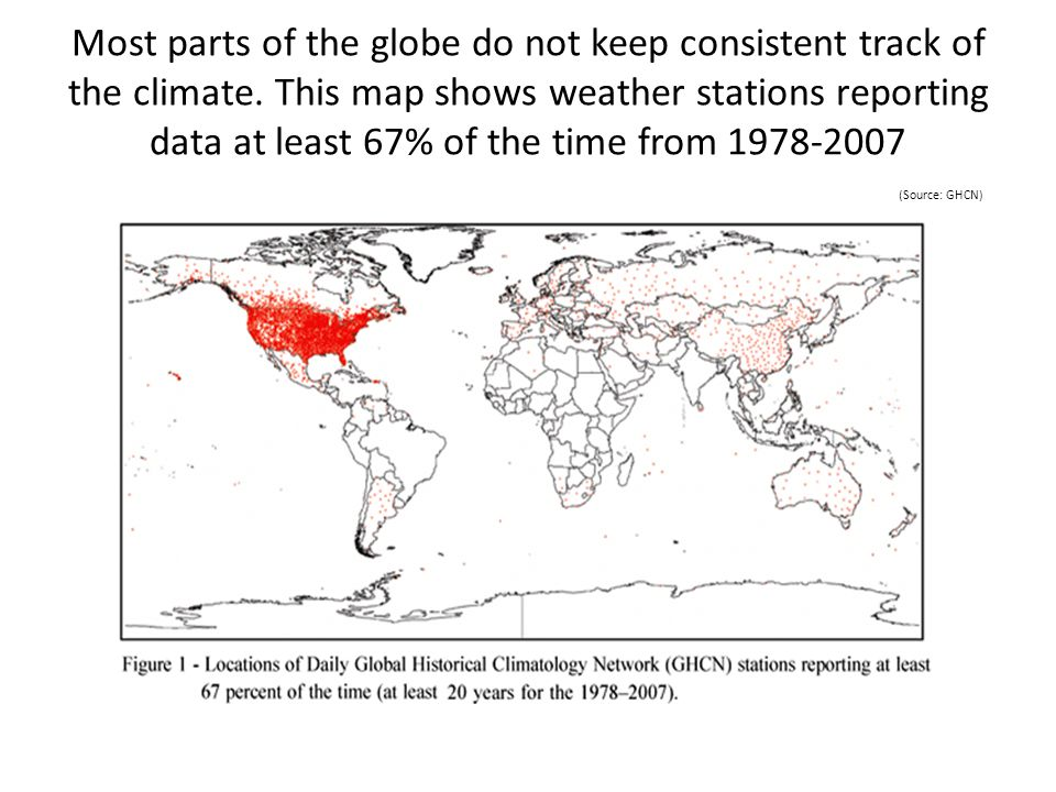 Most parts of the globe do not keep consistent track of the climate. This map shows weather stations reporting data at least 67% of the time from 1978