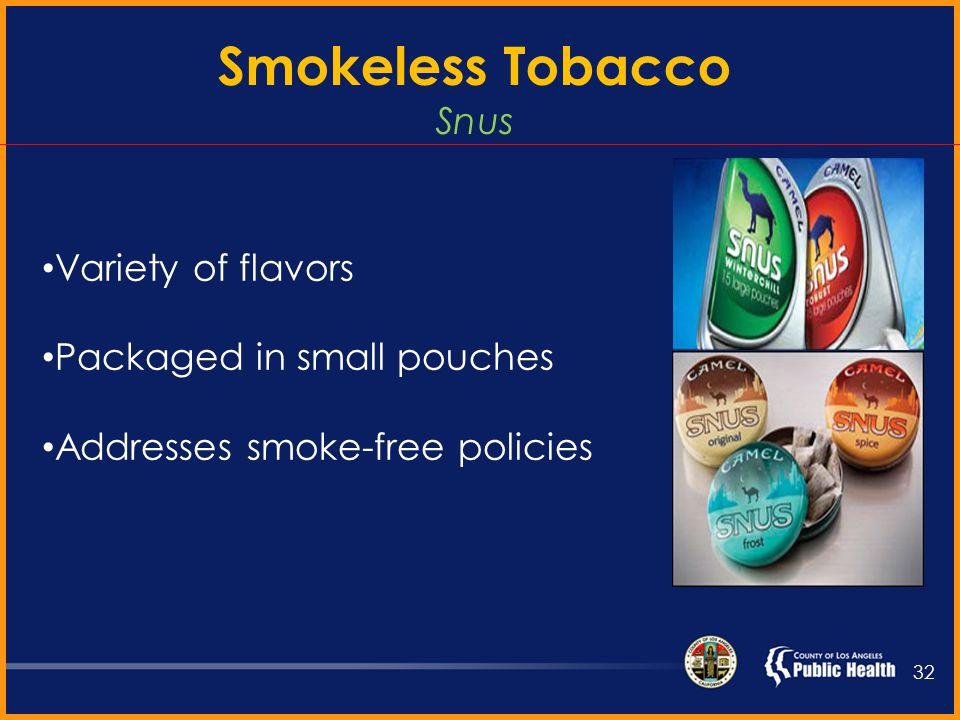 New Smokeless Tobacco May be in pouch Marketed as energizing May contain: Caffeine Vitamin C Flavor 31