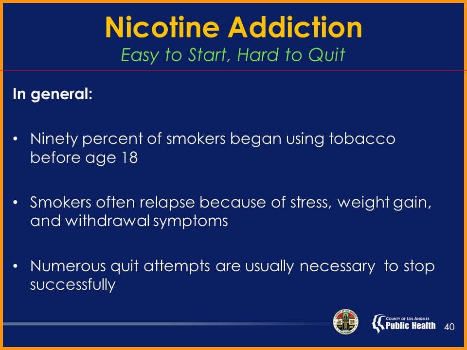 Nicotine Hijacks the Brain 39 Smokers feel normal with nicotine When nicotine levels decrease, smokers may experience nicotine withdrawal symptoms (NWS) NWS include irritability, anxiety, difficulty concentrating, and increased appetite