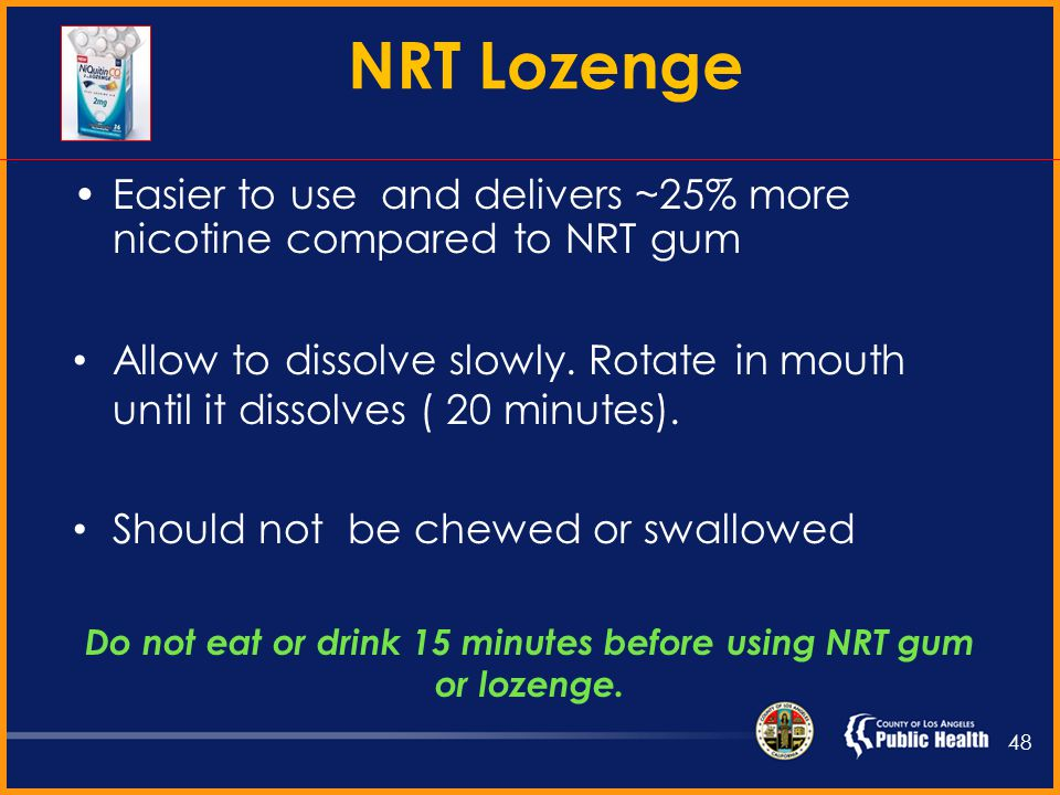 Bite gum slowly Stop at first sign of mild tingling or peppery taste Park between the cheek and gum Bite again when tingling or peppery sensation fades (20 minutes) NRT Gum (Chew and Park) 47