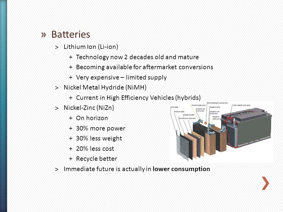 » Batteries ˃Lithium Ion (Li-ion) +Technology now 2 decades old and mature +Becoming available for aftermarket conversions +Very expensive – limited s