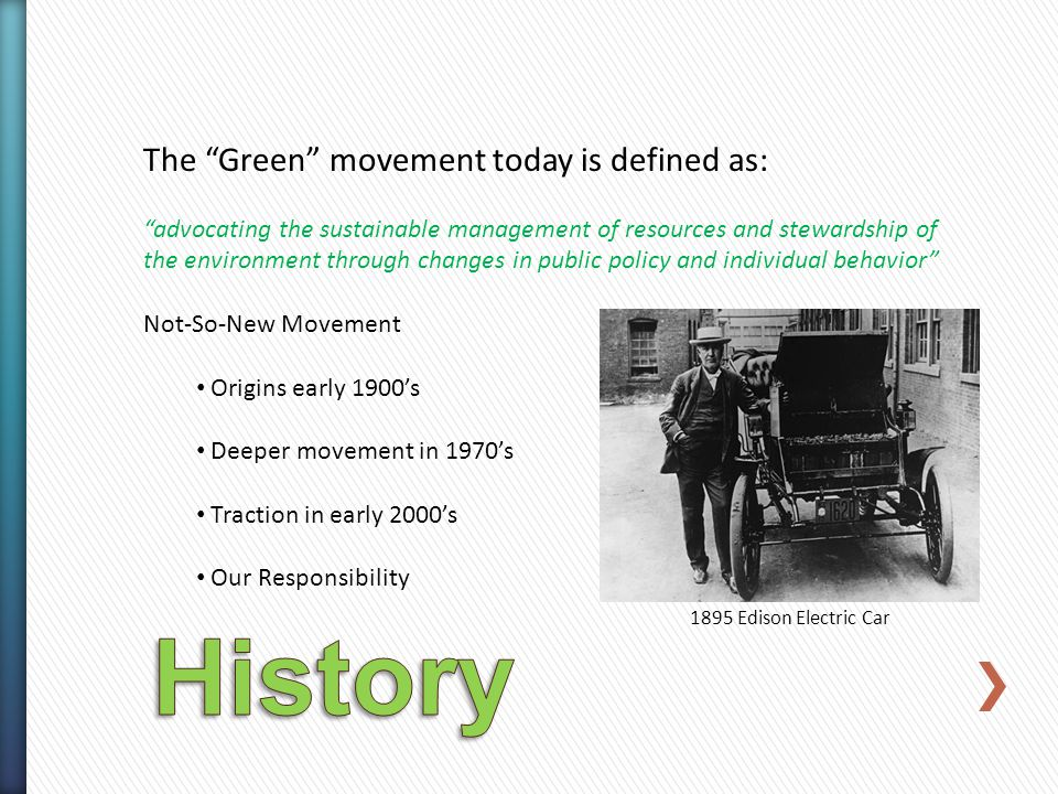 The Green movement today is defined as: advocating the sustainable management of resources and stewardship of the environment through changes in publi
