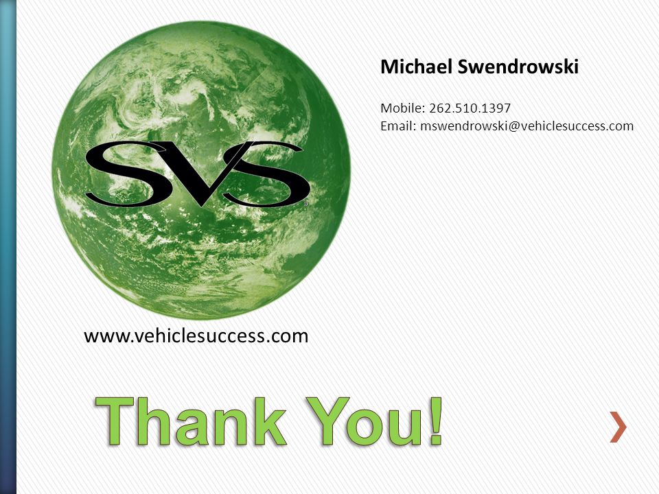 www.vehiclesuccess.com Michael Swendrowski Mobile: 262.510.1397 Email: mswendrowski@vehiclesuccess.com