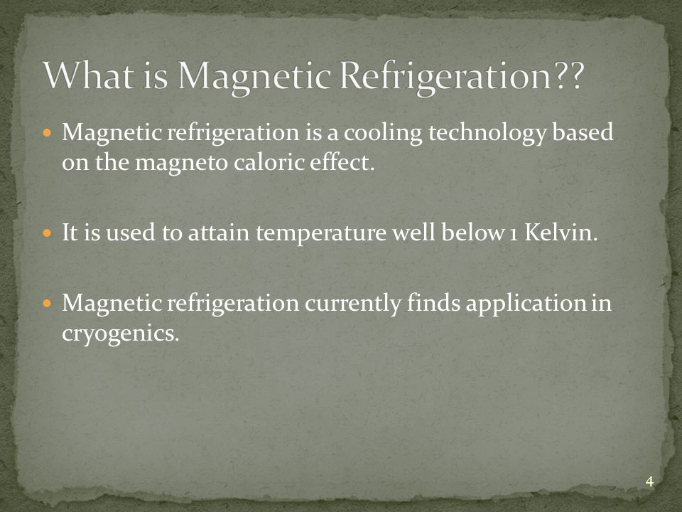 Magnetic refrigeration is a cooling technology based on the magneto caloric effect.