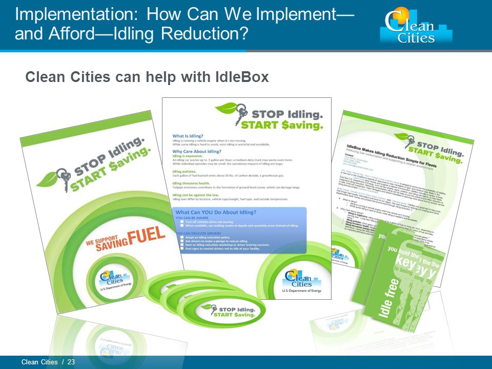 Clean Cities / 23 Implementation: How Can We Implement and AffordIdling Reduction? Clean Cities can help with IdleBox