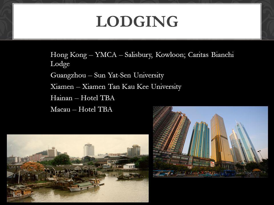 LODGING Hong Kong – YMCA – Salisbury, Kowloon; Caritas Bianchi Lodge Guangzhou – Sun Yat-Sen University Xiamen – Xiamen Tan Kau Kee University Hainan