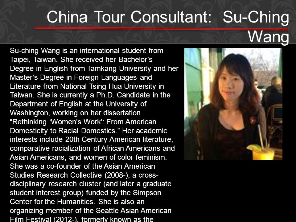 China Tour Consultant: Su-Ching Wang Su-ching Wang is an international student from Taipei, Taiwan. She received her Bachelors Degree in English from