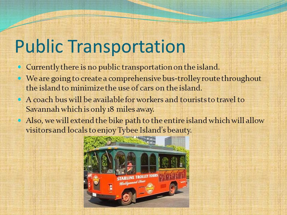 Public Transportation Currently there is no public transportation on the island.