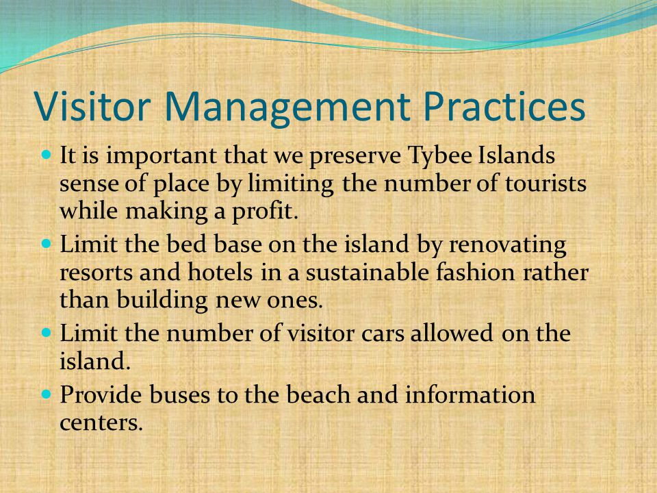 Visitor Management Practices It is important that we preserve Tybee Islands sense of place by limiting the number of tourists while making a profit.