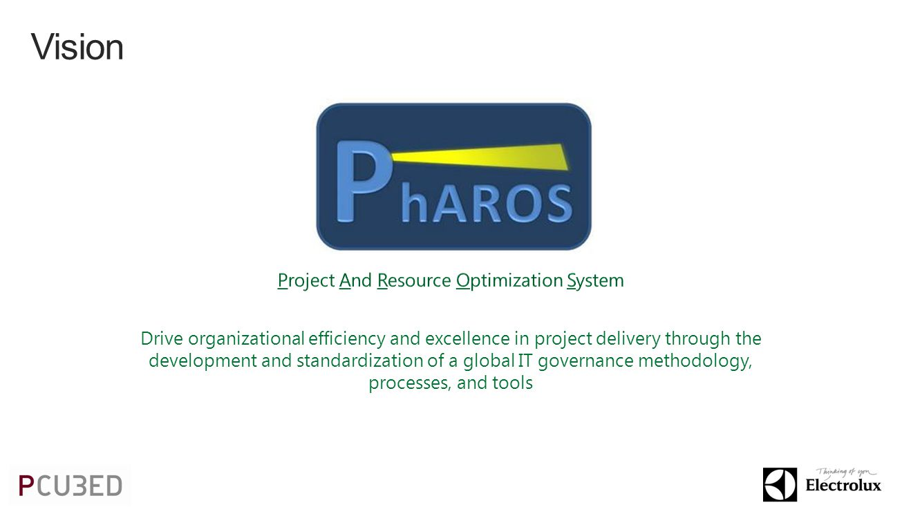 Drive organizational efficiency and excellence in project delivery through the development and standardization of a global IT governance methodology, processes, and tools Vision