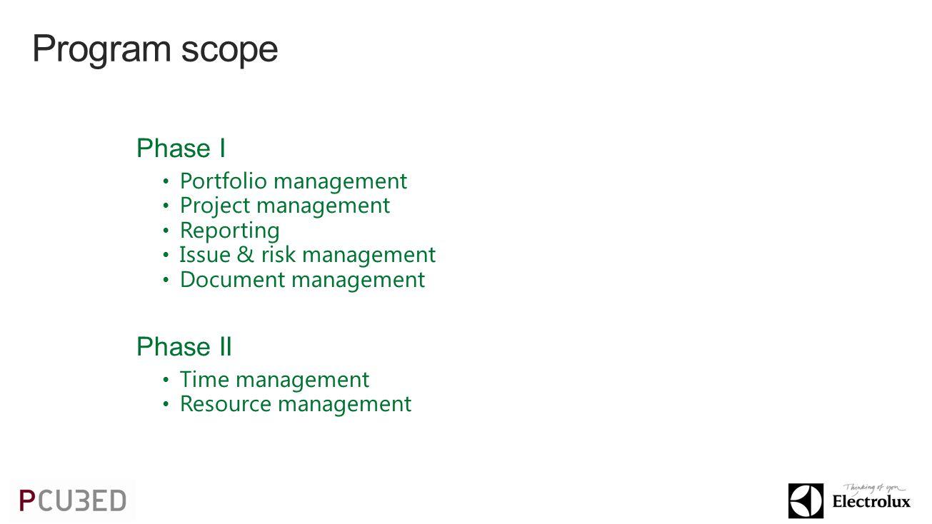 Program scope Phase I Portfolio management Project management Reporting Issue & risk management Document management Phase II Time management Resource management