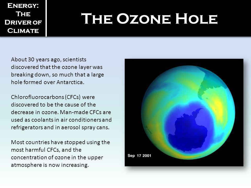 About 30 years ago, scientists discovered that the ozone layer was breaking down, so much that a large hole formed over Antarctica. Chlorofluorocarbon