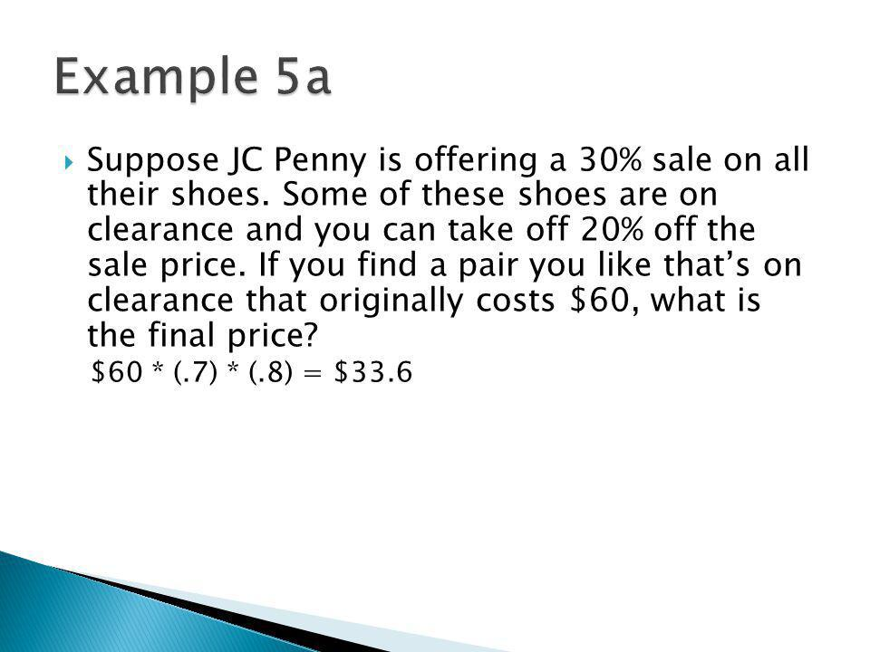 Suppose JC Penny is offering a 30% sale on all their shoes.
