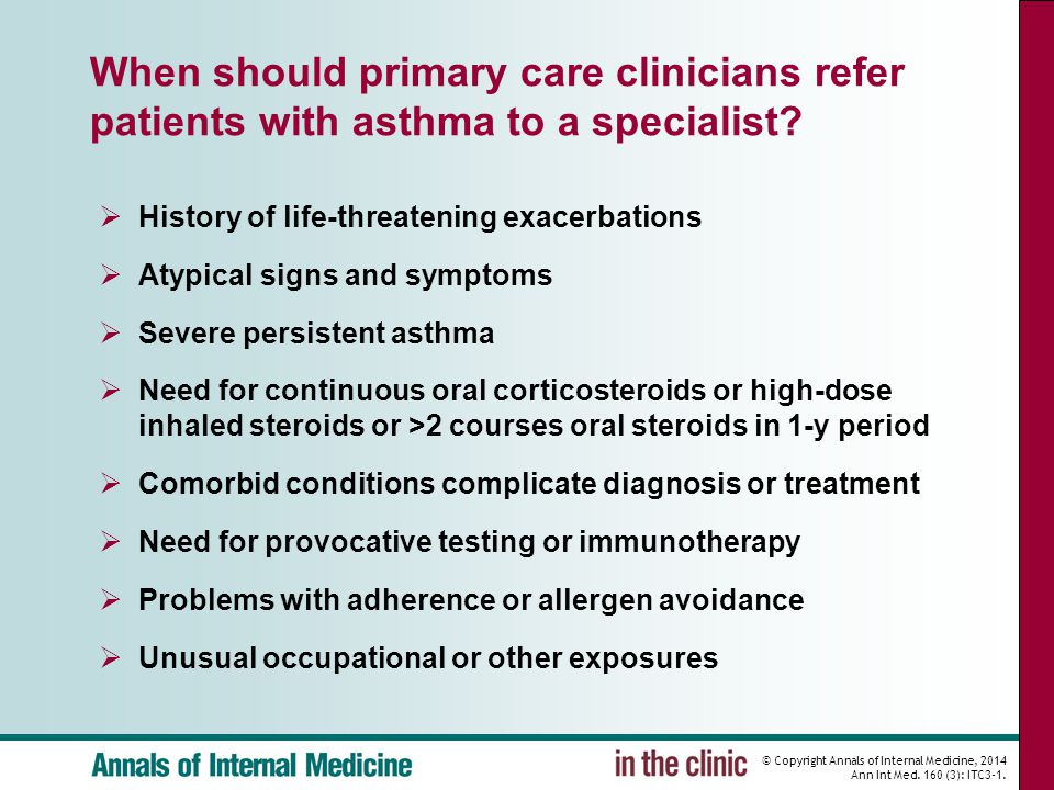 © Copyright Annals of Internal Medicine, 2014 Ann Int Med. 160 (3): ITC3-1. When should primary care clinicians refer patients with asthma to a specia