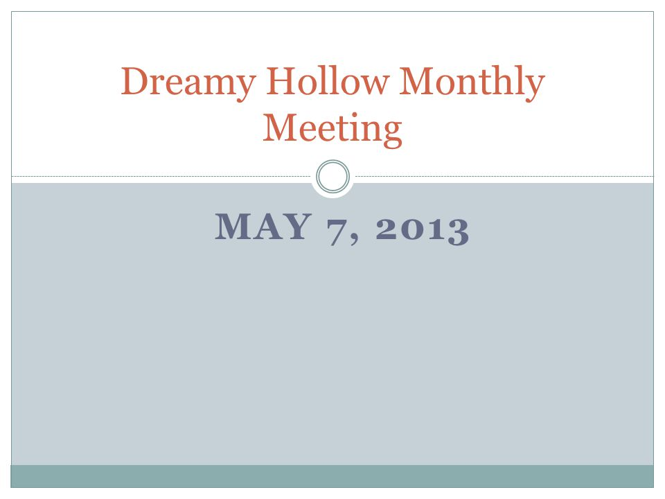 MAY 7, 2013 Dreamy Hollow Monthly Meeting