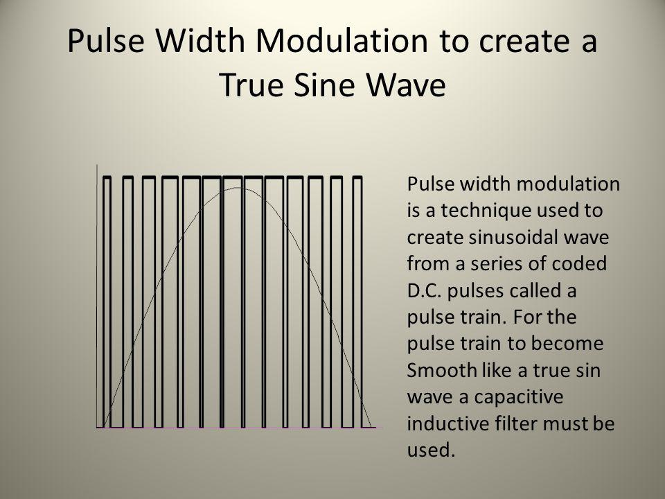 Pulse Width Modulation to create a True Sine Wave Pulse width modulation is a technique used to create sinusoidal wave from a series of coded D.C. pul