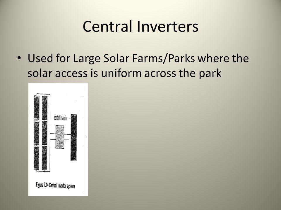 Central Inverters Used for Large Solar Farms/Parks where the solar access is uniform across the park