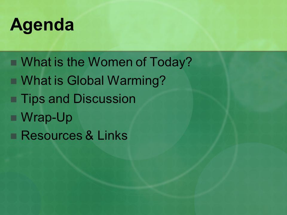 Agenda What is the Women of Today? What is Global Warming? Tips and Discussion Wrap-Up Resources & Links