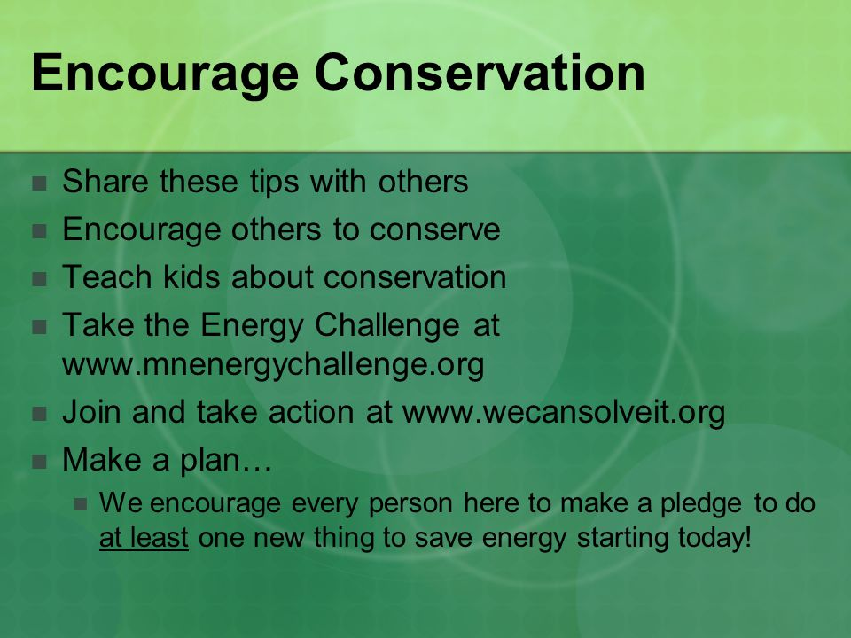 Encourage Conservation Share these tips with others Encourage others to conserve Teach kids about conservation Take the Energy Challenge at www.mnener