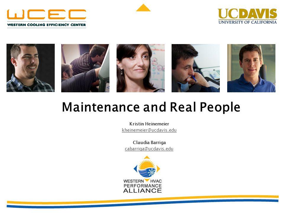 Maintenance and Real People Kristin Heinemeier kheinemeier@ucdavis.edu Claudia Barriga cabarriga@ucdavis.edu