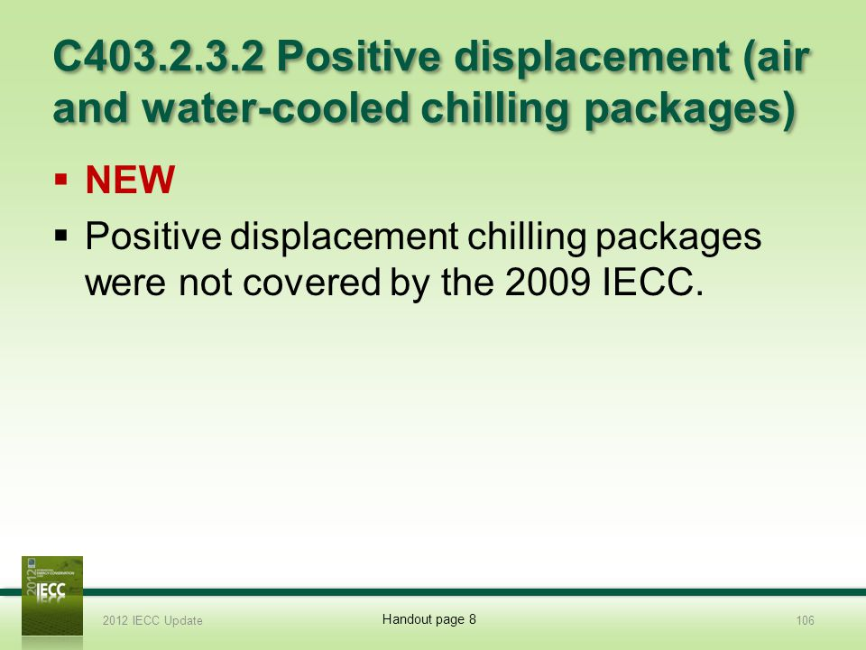 C403.2.3.2 Positive displacement (air and water-cooled chilling packages) NEW Positive displacement chilling packages were not covered by the 2009 IECC.