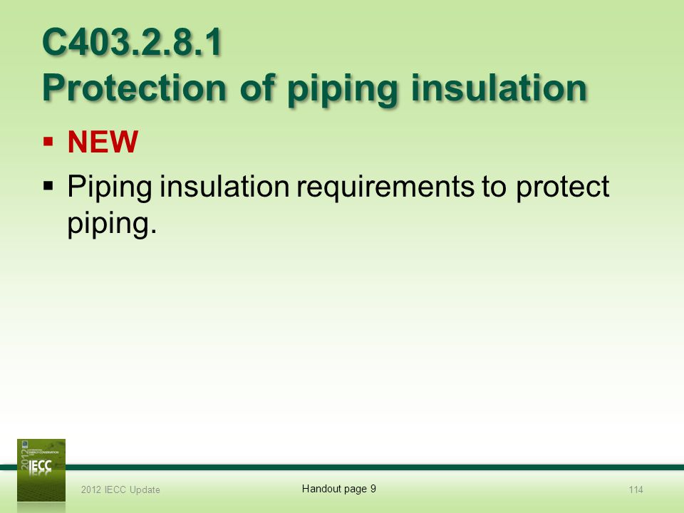 C403.2.8.1 Protection of piping insulation NEW Piping insulation requirements to protect piping.