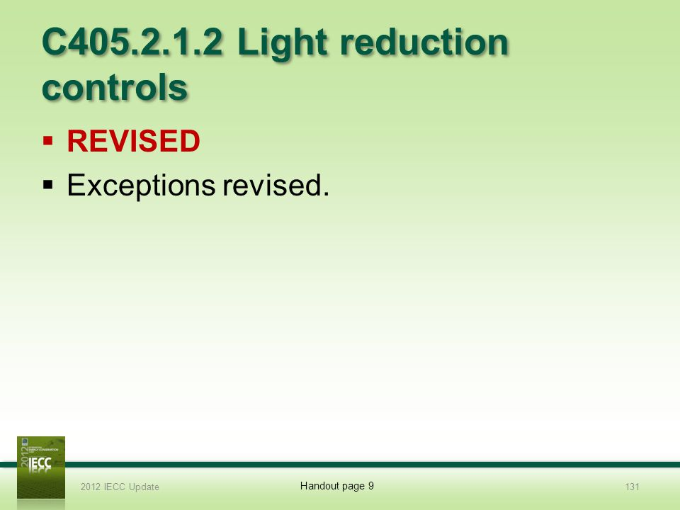 C405.2.1.2 Light reduction controls REVISED Exceptions revised. 2012 IECC Update131 Handout page 9