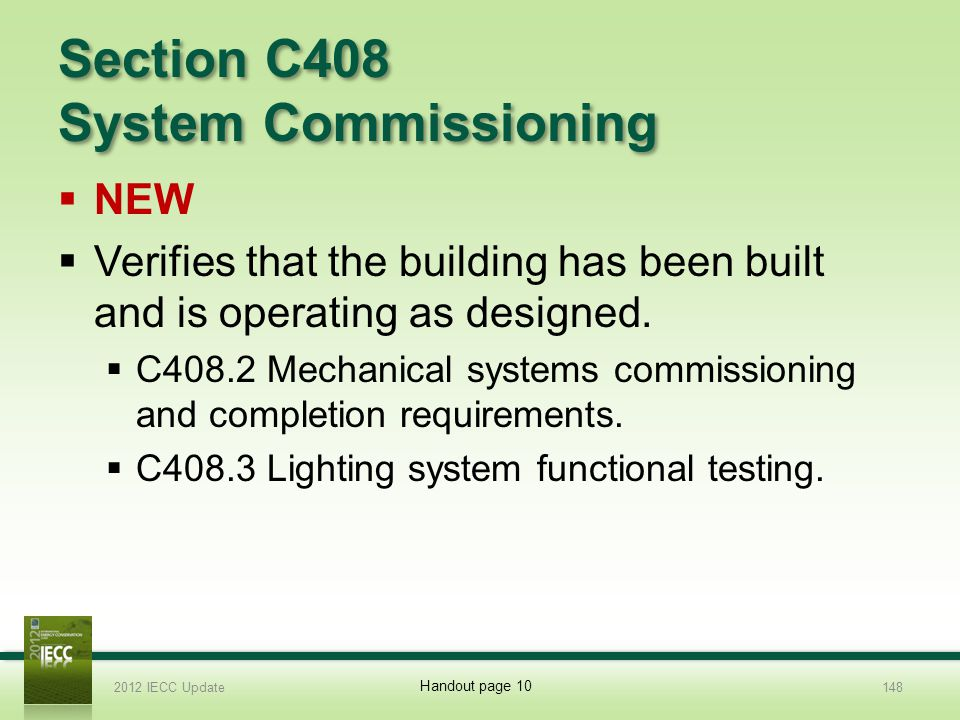 Section C408 System Commissioning NEW Verifies that the building has been built and is operating as designed.