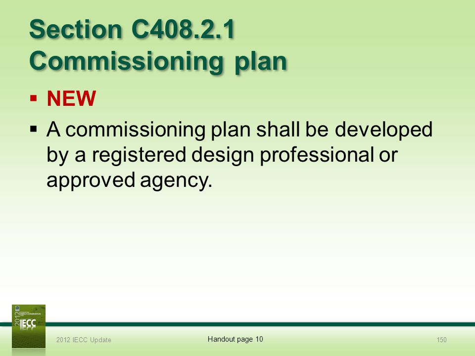 Section C408.2.1 Commissioning plan NEW A commissioning plan shall be developed by a registered design professional or approved agency.