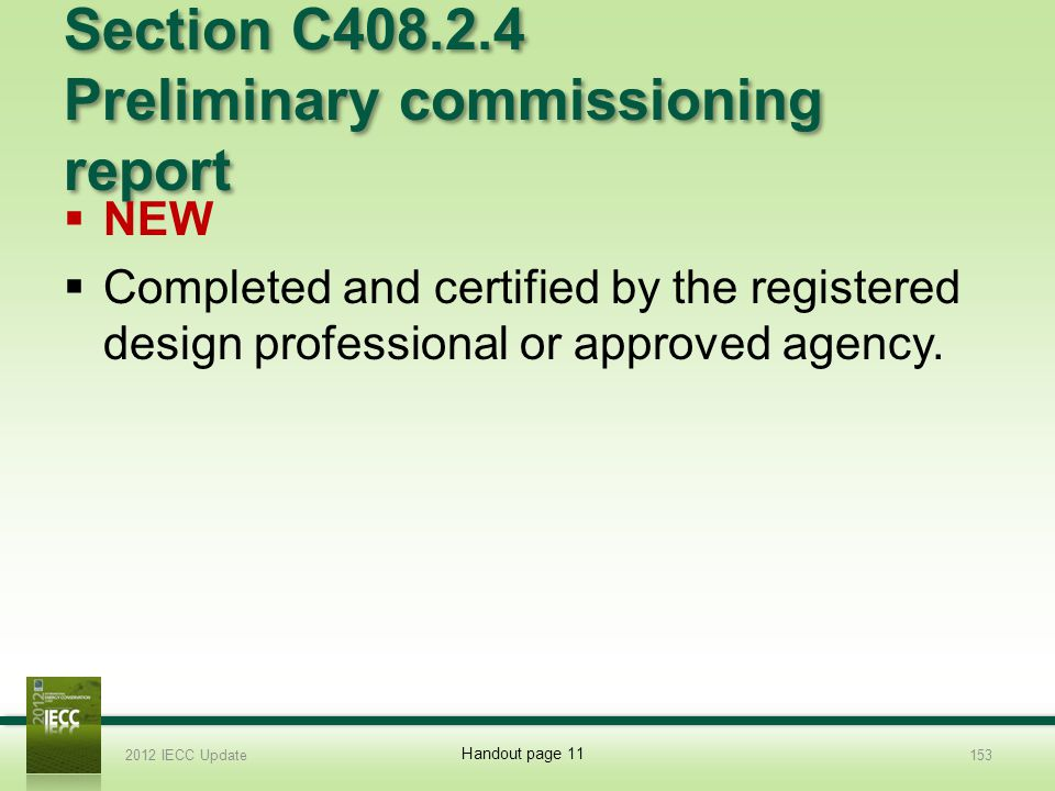 Section C408.2.4 Preliminary commissioning report NEW Completed and certified by the registered design professional or approved agency.