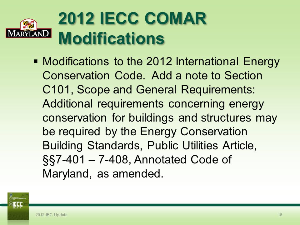 2012 IECC COMAR Modifications Modifications to the 2012 International Energy Conservation Code.